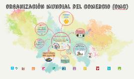Copy of organización mundial del comercio (omc)