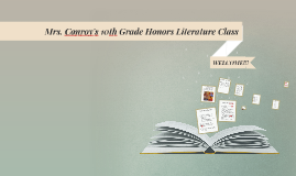 Welcome to Mrs. Conroy's 10th Grade Honors Lit Class!