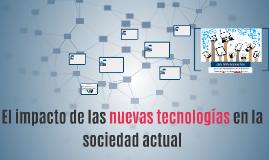 El impacto de las nuevas tecnologías en la sociedad actual