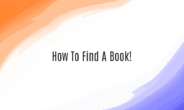 Copy of How To Find A Book!