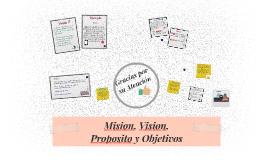Mision, Vision, Proposito y Objetivos