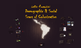 Latin America: Demographic and Social Scars of Colonialism