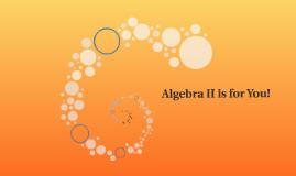 Algebra II is for You!
