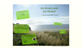 GO GREEN OR GO HOME:  Discussion