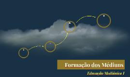 Copy of Formação dos Médiuns