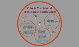 Ciência Tradicional, Tecnicista e ciência de hoje