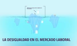 LA DESIGUALDAD EN EL MERCADO LABORAL