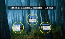 Biblical, Classical, Modern -- Oh My!
