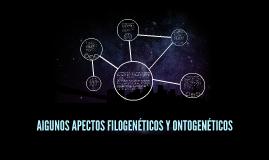 AlGUNOS APECTOS FILOGENÉTICOS Y ONTOGENÉTICOS