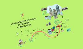 Copy of A NECESSIDADE DE USOS PRINCIPAIS COMBINADOS