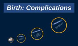 Birth: Complications
