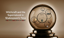 Witchcraft and the Supernatural in Shakespeare's Time