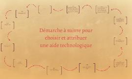 Copy of Démarche à suivre pour choisir et attribuer les aides technologiques