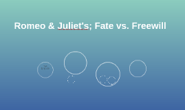 Romeo & Juliet; Fate vs. Freewill by Briar Perrier on Prezi