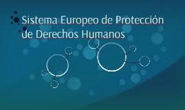 Sistema Europeo de Protección de Derechos Humanos