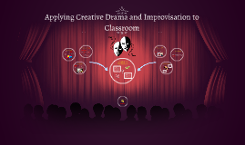 Applying Creative Drama and Improvisation to Classroom