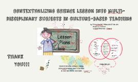 CONTEXTUALIZING SCIENCE LESSON into multi-disciplinary subje