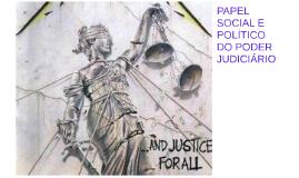 PAPEL SOCIAL E POLÍTICO DO PODER JUDICIÁRIO