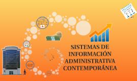 Copy of SISTEMAS DE INFORMACIÓN ADMINISTRATIVA CONTEMPORÁNEA