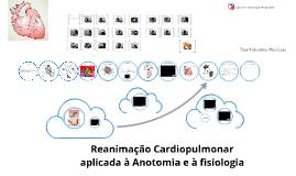 Reanimação Cardiopulmonar aplicada à Anotomia e à fisiologia