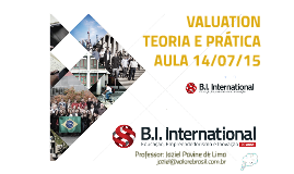 Aula Valuation Teoria e Prática - B.I. Internacional - 14/07/15