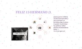 FELIZ 13 HERMANO :3