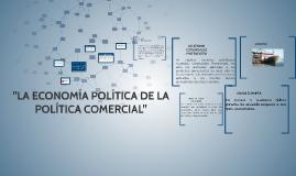"""""""LA ECONOMÍA POLÍTICA DE LA POLÍTICA COMERCIAL"""""""