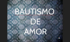 BAUTISMO DE AMOR