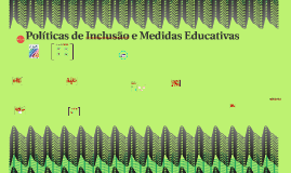 Copy of Políticas de Inclusão e Medidas Educativas