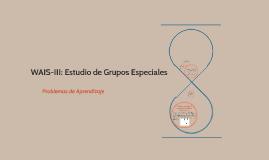 WAIS-III: Estudio de Grupos Especiales