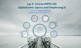Lec 6 OPTO 225 (Ophthalmic Optics and Dispensing I)