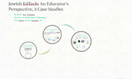 Jewish EdTech: An Educator's Perspective, 3 Case Studies. Presentation by Rabbi Tzvi Pittinsky for the Jewish Funder's Network Conference, April 2016