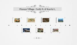 Pioneer Village- Emily B. & Karrie L.