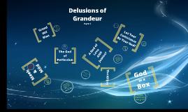 Delusions of Grandeur - Part 1