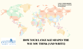 HOW THE LANGUAGE YOU SPEAK CHANGES THE WAY YOU THINK (AND WR