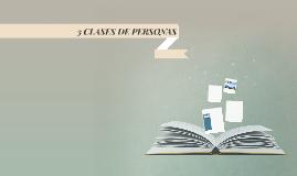 3 CLASES DE PERSONAS