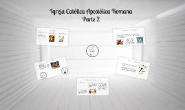 Copy of Igreja Católica Apostólica Romana - Parte 2