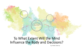 To What Extent Will the Mind Influence the Body and Decision