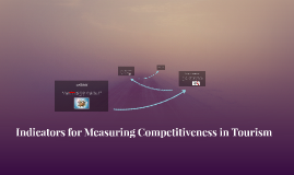 Indicators for Measuring Competitiveness in Tourism