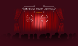The Basics of Latin Grammar