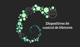 Copy of Dispositivos de control de Motores