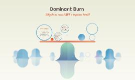 Dominant Burn