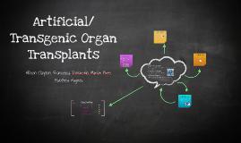 Copy of Articficial/ Transgenic Organ Transplants