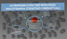LA PERSONA COMO SER INDIVIDUAL (PSICOTERAPIA COGNITIVO CONDU