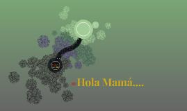 Hola Mamá....