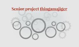 Senior project thingamajiger