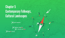 Chapter 5 Contemporary Folkways, Cultural Landscapes