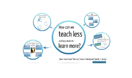 How can we teach less and help students learn more?