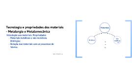 Tecnologia e propriedades dos materiais - Metalurgia e Metalomecânica.