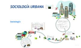 Copy of SOCIOLOGÍA URBANA